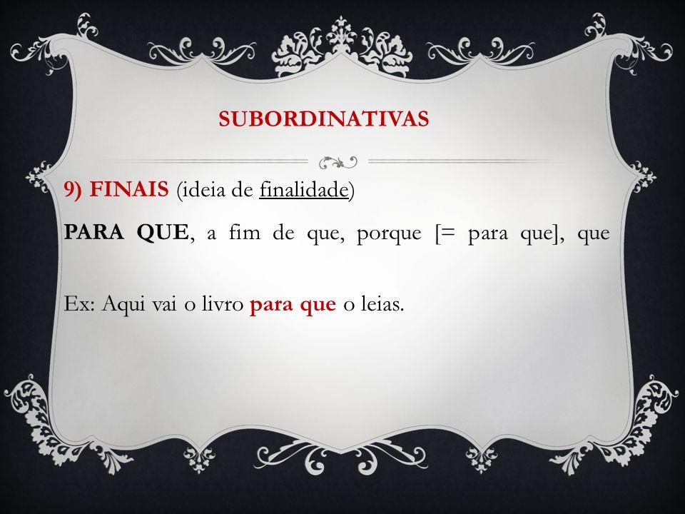 SUBORDINATIVAS 9) FINAIS (ideia de finalidade) PARA QUE, a fim de que, porque [= para que], que.